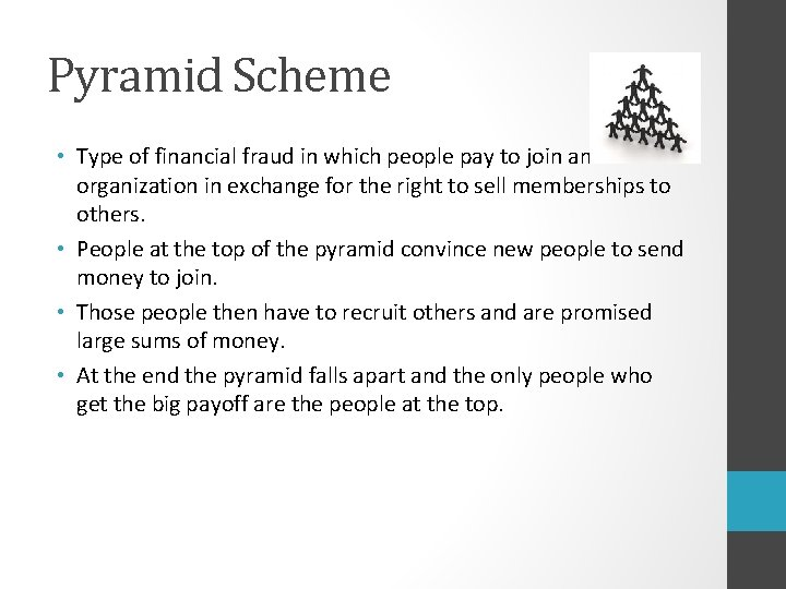Pyramid Scheme • Type of financial fraud in which people pay to join an