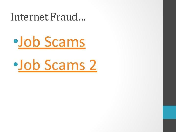 Internet Fraud… • Job Scams 2