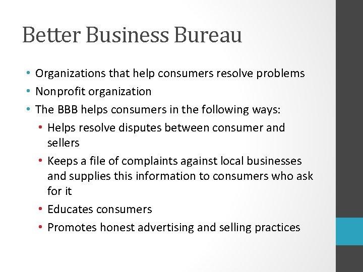 Better Business Bureau • Organizations that help consumers resolve problems • Nonprofit organization •