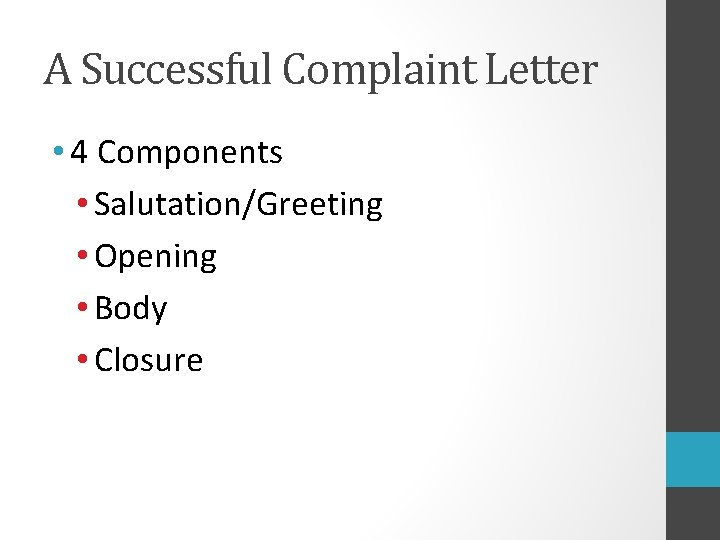 A Successful Complaint Letter • 4 Components • Salutation/Greeting • Opening • Body •