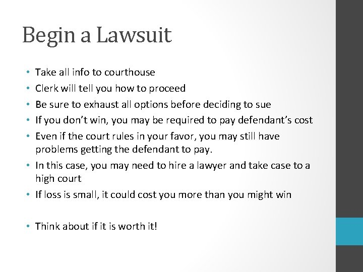 Begin a Lawsuit Take all info to courthouse Clerk will tell you how to