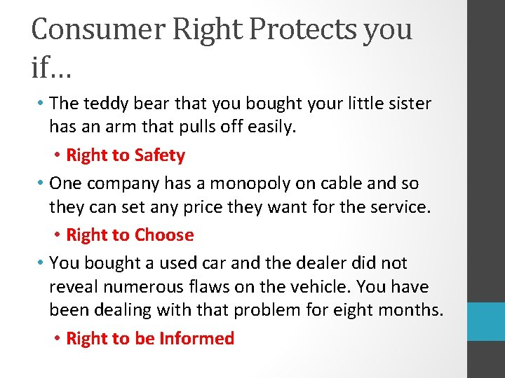Consumer Right Protects you if… • The teddy bear that you bought your little