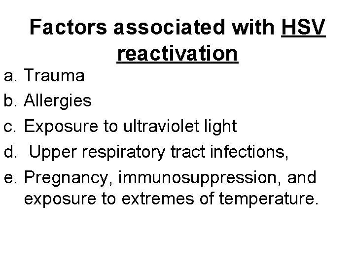 Factors associated with HSV reactivation a. Trauma b. Allergies c. Exposure to ultraviolet light