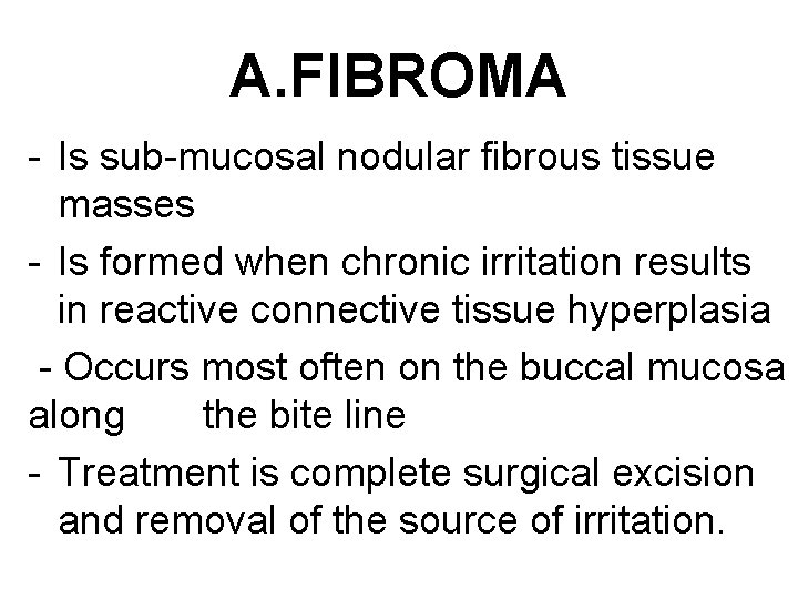 A. FIBROMA - Is sub-mucosal nodular fibrous tissue masses - Is formed when chronic