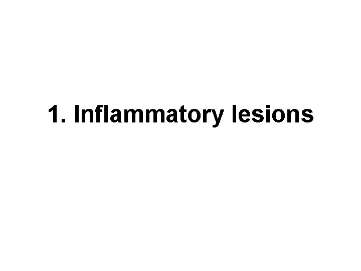 1. Inflammatory lesions