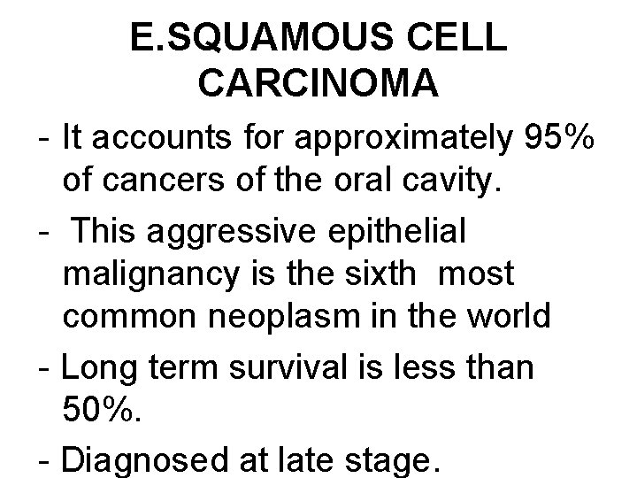 E. SQUAMOUS CELL CARCINOMA - It accounts for approximately 95% of cancers of the