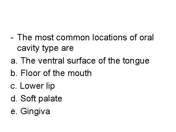 - The most common locations of oral cavity type are a. The ventral surface