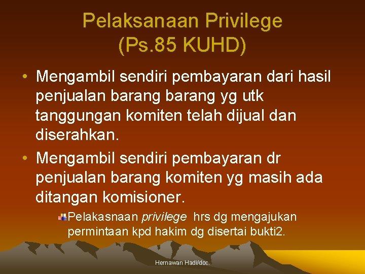 Pelaksanaan Privilege (Ps. 85 KUHD) • Mengambil sendiri pembayaran dari hasil penjualan barang yg
