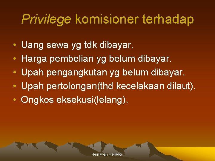 Privilege komisioner terhadap • • • Uang sewa yg tdk dibayar. Harga pembelian yg