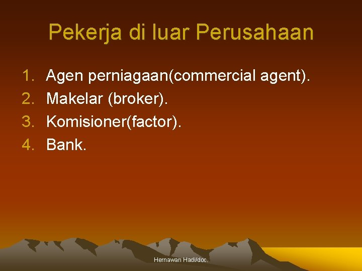 Pekerja di luar Perusahaan 1. 2. 3. 4. Agen perniagaan(commercial agent). Makelar (broker). Komisioner(factor).