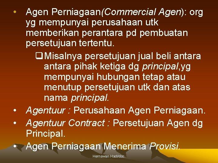 • Agen Perniagaan(Commercial Agen): org yg mempunyai perusahaan utk memberikan perantara pd pembuatan