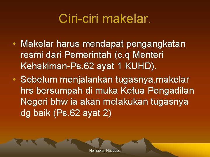 Ciri-ciri makelar. • Makelar harus mendapat pengangkatan resmi dari Pemerintah (c. q Menteri Kehakiman-Ps.