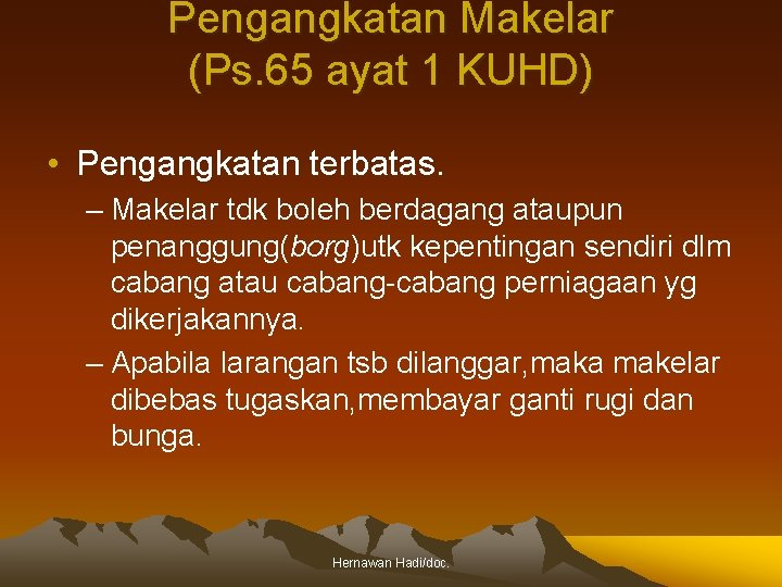 Pengangkatan Makelar (Ps. 65 ayat 1 KUHD) • Pengangkatan terbatas. – Makelar tdk boleh