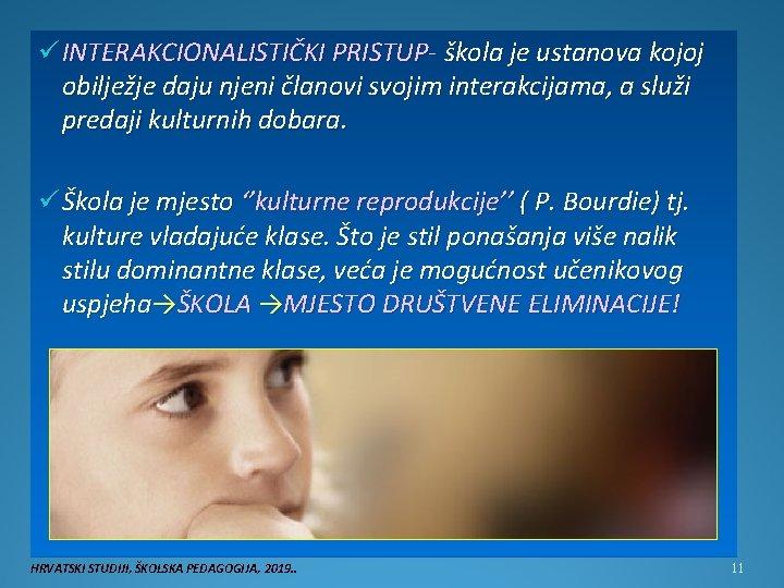 ü INTERAKCIONALISTIČKI PRISTUP- škola je ustanova kojoj obilježje daju njeni članovi svojim interakcijama, a