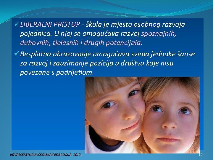 ü LIBERALNI PRISTUP - škola je mjesto osobnog razvoja pojednica. U njoj se omogućava
