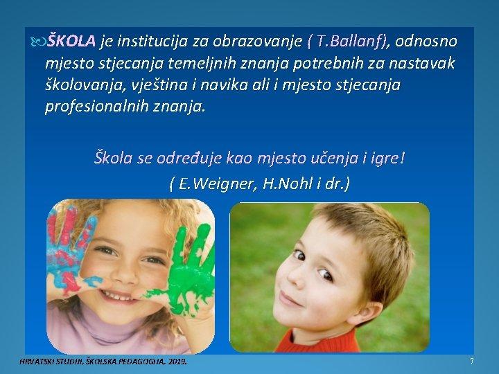 ŠKOLA je institucija za obrazovanje ( T. Ballanf), odnosno mjesto stjecanja temeljnih znanja