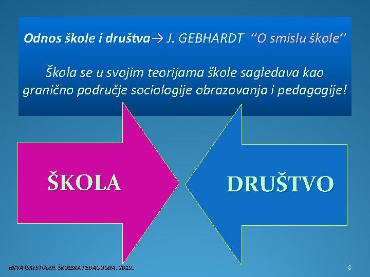 Odnos škole i društva→ J. GEBHARDT ''O smislu škole'' Škola se u svojim teorijama