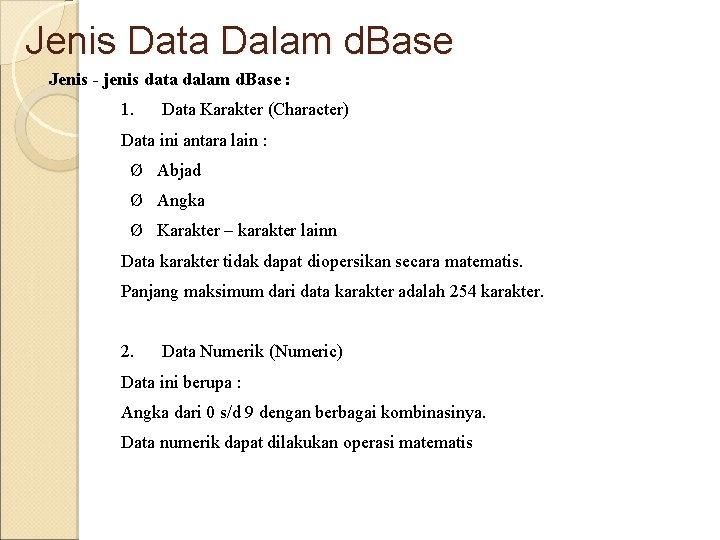 Jenis Data Dalam d. Base Jenis - jenis data dalam d. Base : 1.
