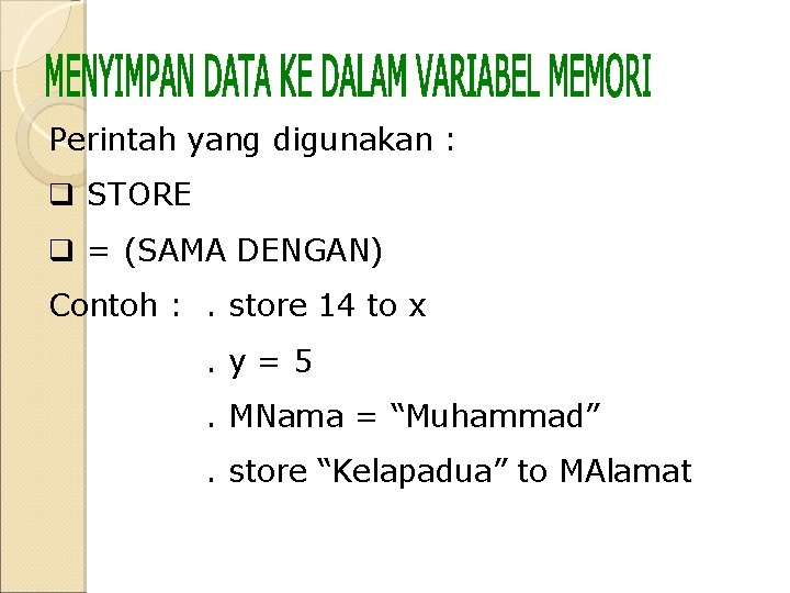 Perintah yang digunakan : q STORE q = (SAMA DENGAN) Contoh : . store