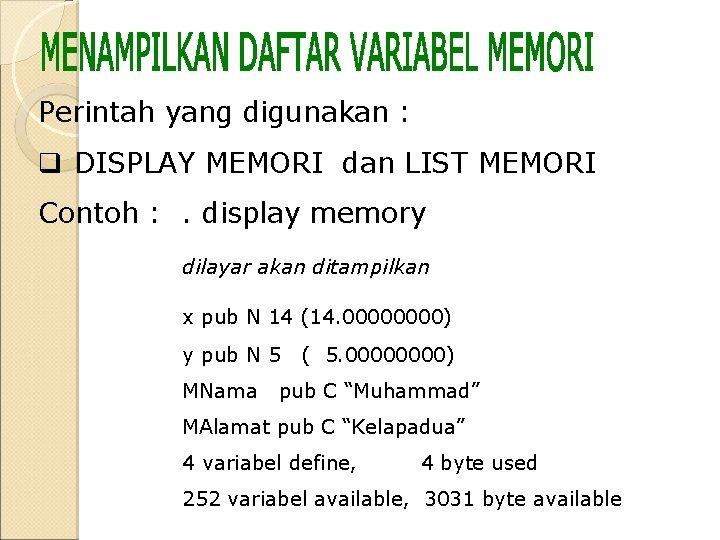 Perintah yang digunakan : q DISPLAY MEMORI dan LIST MEMORI Contoh : . display