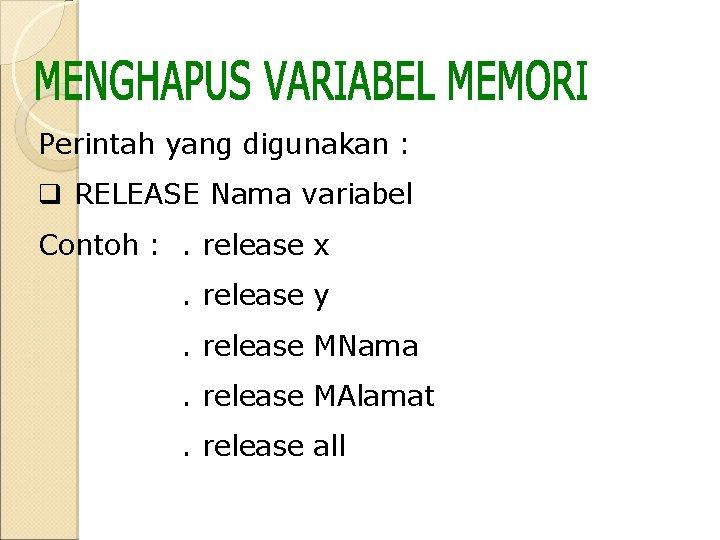 Perintah yang digunakan : q RELEASE Nama variabel Contoh : . release x. release