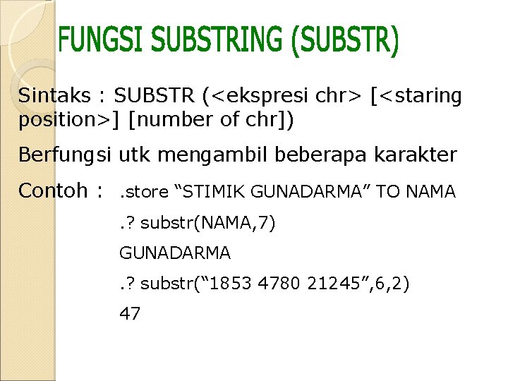 Sintaks : SUBSTR (<ekspresi chr> [<staring position>] [number of chr]) Berfungsi utk mengambil beberapa