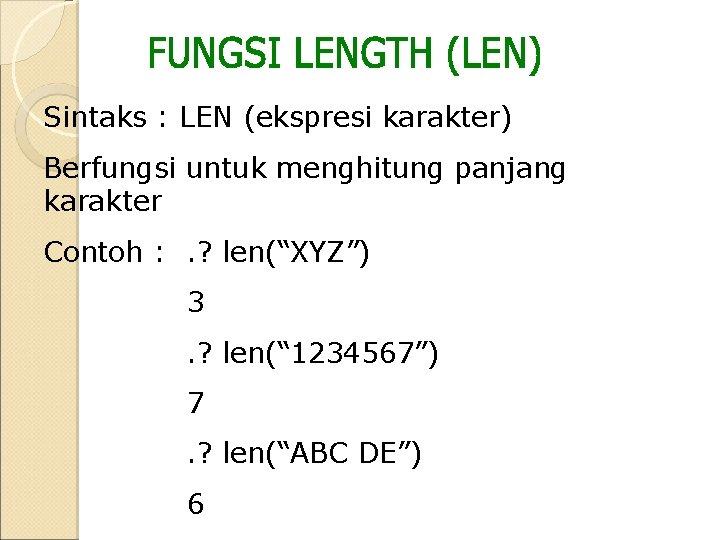 Sintaks : LEN (ekspresi karakter) Berfungsi untuk menghitung panjang karakter Contoh : . ?