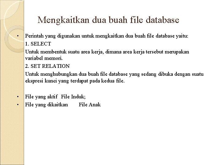 Mengkaitkan dua buah file database • Perintah yang digunakan untuk mengkaitkan dua buah file