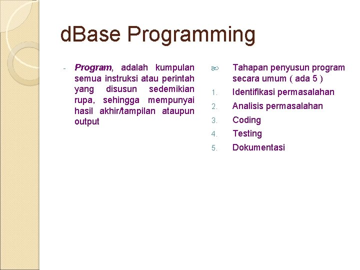 d. Base Programming - Program, adalah kumpulan semua instruksi atau perintah yang disusun sedemikian