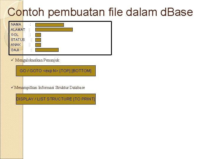 Contoh pembuatan file dalam d. Base NAMA : ALAMAT : GOL : STATUS :