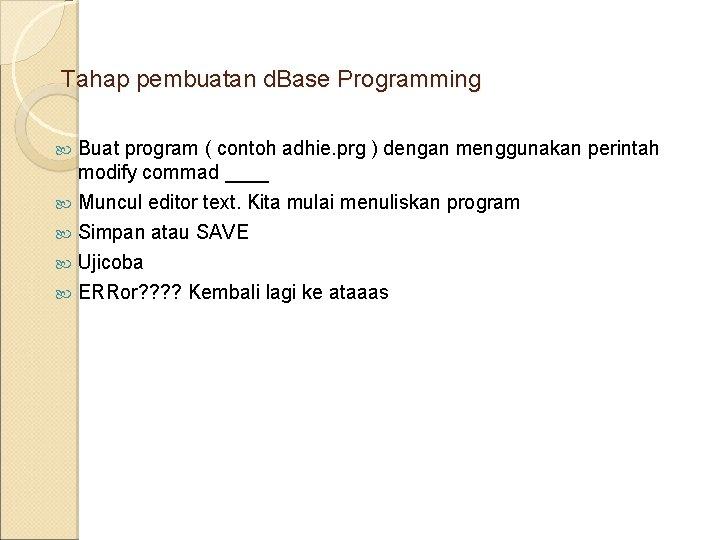 Tahap pembuatan d. Base Programming Buat program ( contoh adhie. prg ) dengan menggunakan