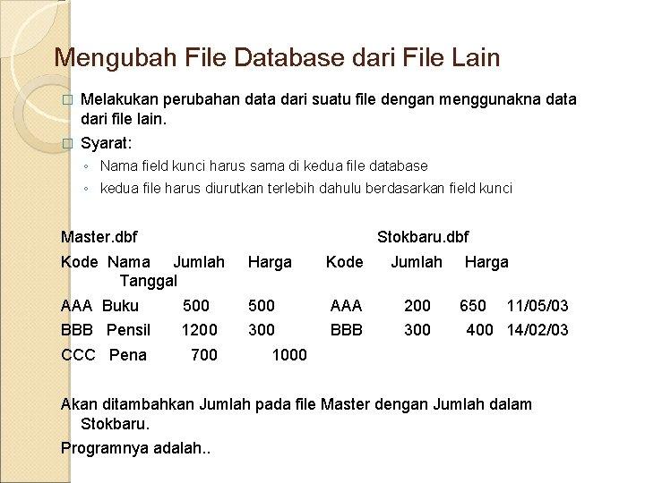 Mengubah File Database dari File Lain � Melakukan perubahan data dari suatu file dengan