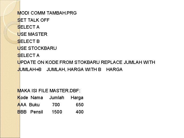 MODI COMM TAMBAH. PRG SET TALK OFF SELECT A USE MASTER SELECT B USE