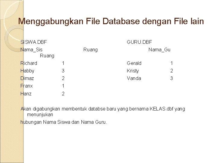 Menggabungkan File Database dengan File lain SISWA. DBF GURU. DBF Nama_Sis Ruang Nama_Gu Richard