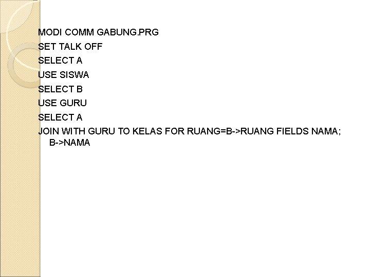 MODI COMM GABUNG. PRG SET TALK OFF SELECT A USE SISWA SELECT B USE