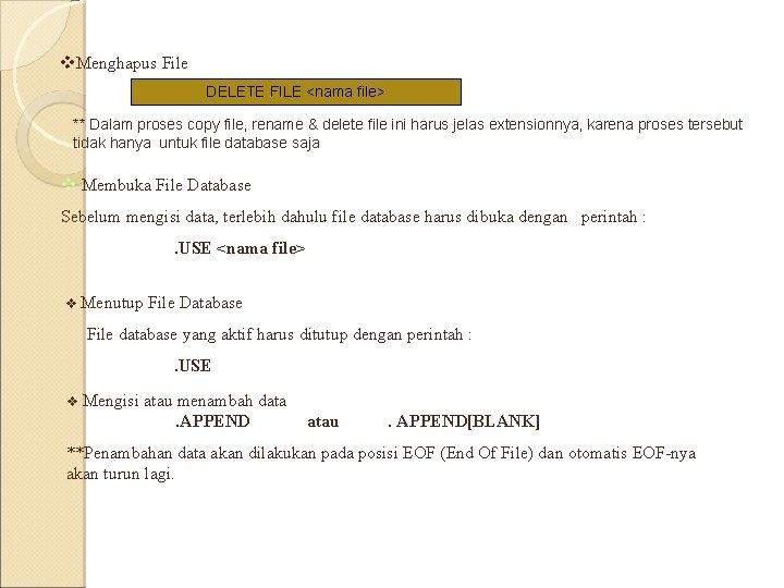 v. Menghapus File DELETE FILE <nama file> ** Dalam proses copy file, rename &