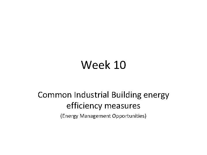 Week 10 Common Industrial Building energy efficiency measures (Energy Management Opportunities)