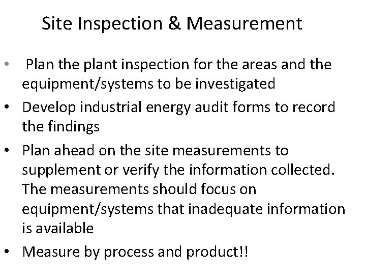 Site Inspection & Measurement • Plan the plant inspection for the areas and the