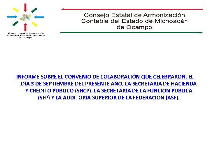INFORME SOBRE EL CONVENIO DE COLABORACIÓN QUE CELEBRARON, EL DÍA 3 DE SEPTIEMBRE DEL