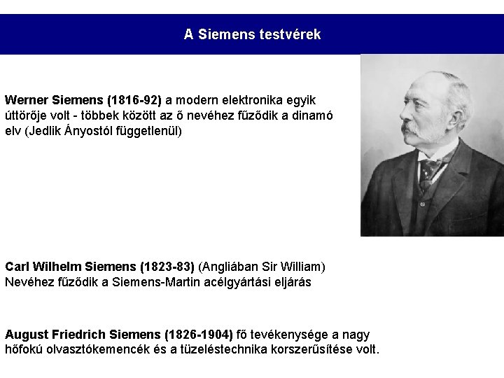 A Siemens testvérek Werner Siemens (1816 -92) a modern elektronika egyik úttörője volt -