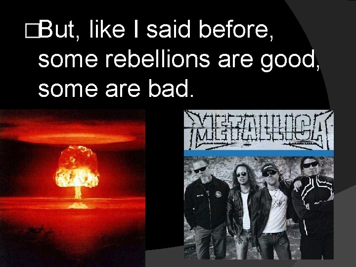 �But, like I said before, some rebellions are good, some are bad.