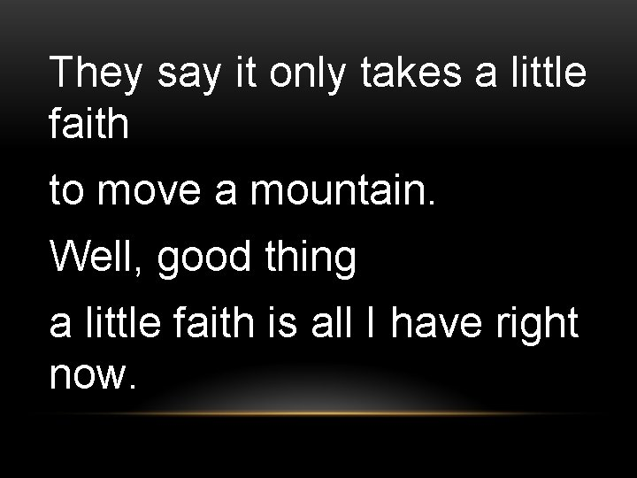 They say it only takes a little faith to move a mountain. Well, good