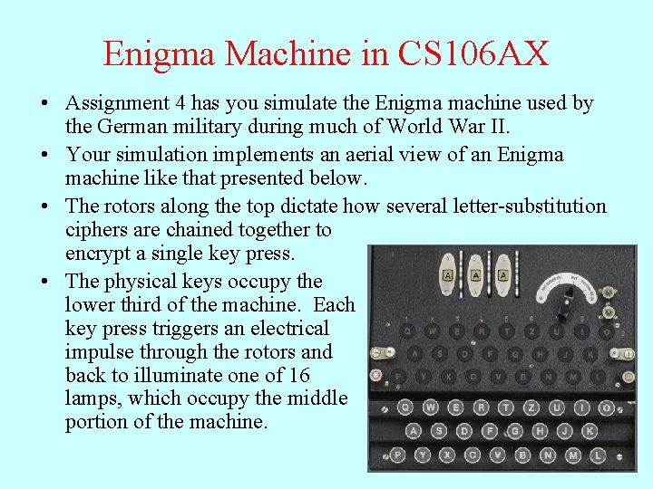 Enigma Machine in CS 106 AX • Assignment 4 has you simulate the Enigma
