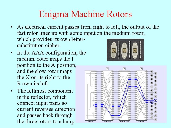 Enigma Machine Rotors • As electrical current passes from right to left, the output