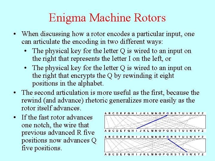 Enigma Machine Rotors • When discussing how a rotor encodes a particular input, one