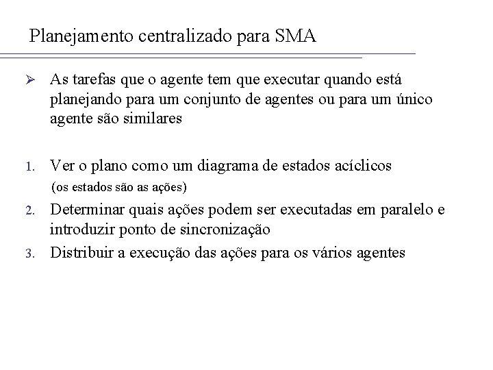 Planejamento centralizado para SMA Ø As tarefas que o agente tem que executar quando