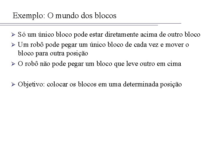 Exemplo: O mundo dos blocos Só um único bloco pode estar diretamente acima de