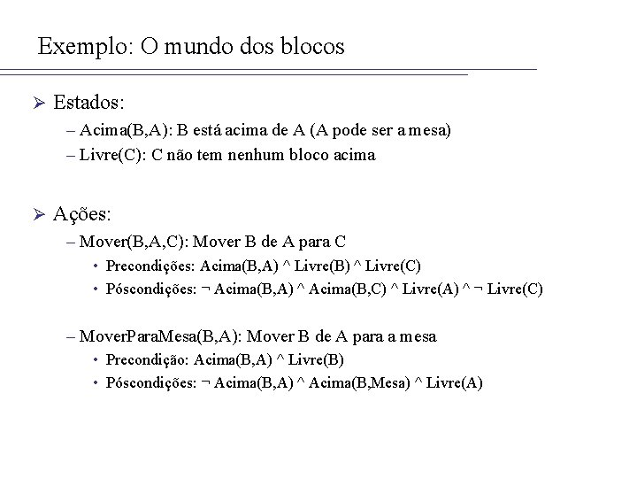Exemplo: O mundo dos blocos Ø Estados: – Acima(B, A): B está acima de