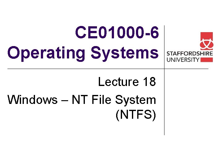 CE 01000 -6 Operating Systems Lecture 18 Windows – NT File System (NTFS)
