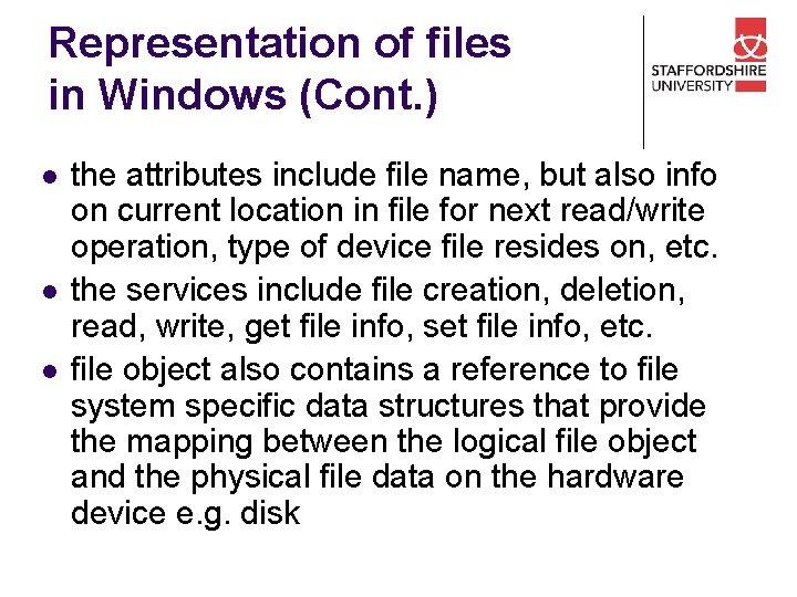 Representation of files in Windows (Cont. ) l l l the attributes include file